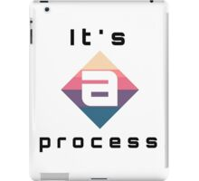 It's a process iPad Case/Skin