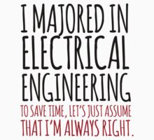 Funny 'I majored in electrical engineering. To save time, let's just assume that I'm always right.' T-Shirt by Albany Retro