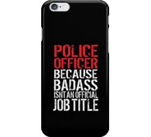 Funny 'Police Officer Because Badass Isn't an official Job Title' T-Shirt iPhone Case/Skin