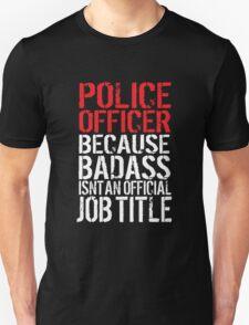 Funny 'Police Officer Because Badass Isn't an official Job Title' T-Shirt T-Shirt