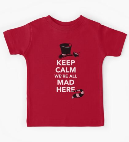 Keep Calm We're All Mad Here - Alice in Wonderland Mad Hatter Shirt Kids Tee