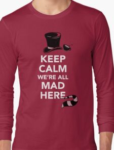 Keep Calm We're All Mad Here - Alice in Wonderland Mad Hatter Shirt Long Sleeve T-Shirt