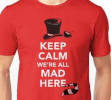 Keep Calm We're All Mad Here - Alice in Wonderland Mad Hatter Shirt Unisex T-Shirt