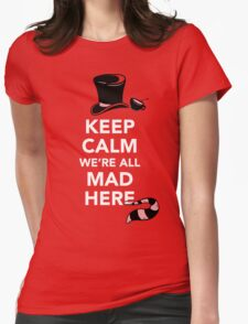Keep Calm We're All Mad Here - Alice in Wonderland Mad Hatter Shirt Womens Fitted T-Shirt
