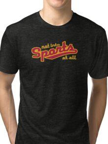 Not into sports  Tri-blend T-Shirt