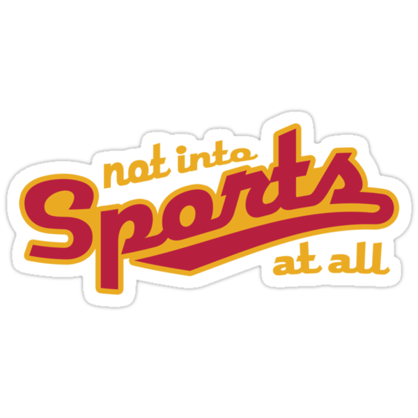 Not into sports  by weRsNs