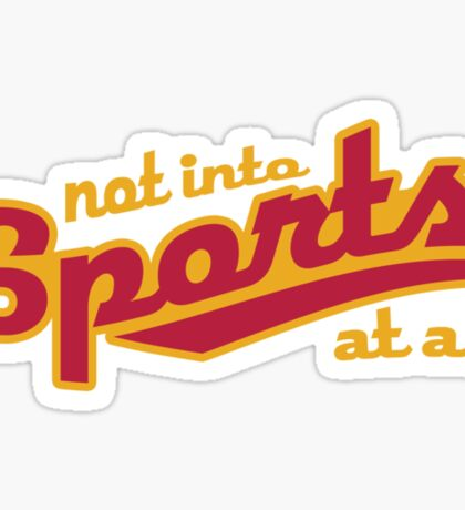 Not into sports  Sticker