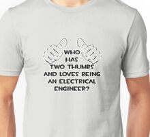 Who Has Two Thumbs and Loves Being an Electrical Engineer? Unisex T-Shirt