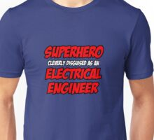Superhero Cleverly Disguised as an Electrical Engineer Unisex T-Shirt