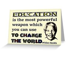 Education is the Most Powerful Weapon...Nelson Mandela Quote Greeting Card