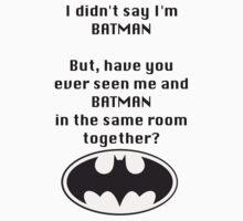 I didn't say I was Batman... Kids Clothes