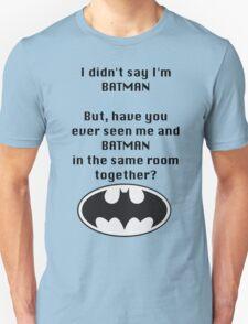 I didn't say I was Batman... T-Shirt