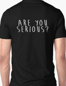 ARE YOU SERIOUS!!  Unisex T-Shirt