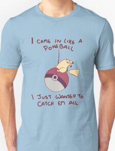 I Came In Like A Pokeball T-Shirt