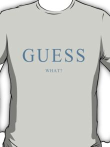 Guess What? Simple T-Shirt