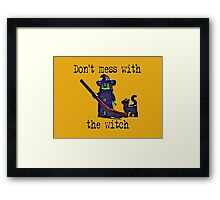 Don't mess with the Witch! Framed Print