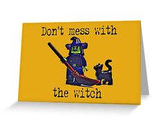 Don't mess with the Witch! Greeting Card