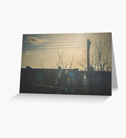 """""""There is a crack in everything. That's how the light gets in.""""  ~ Leonard Cohen Greeting Card"""