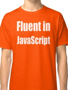 Fluent in JavaScript - White on Yellow/Gold for Web Developers Classic T-Shirt