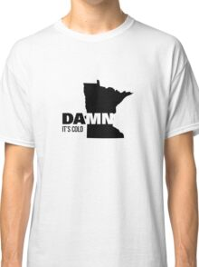 Apathetic State Advertising - Minnesota - DAMN It's Cold Classic T-Shirt