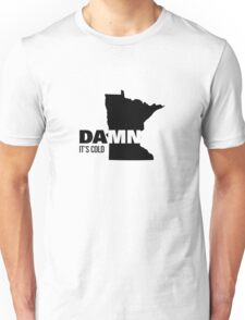 Apathetic State Advertising - Minnesota - DAMN It's Cold Unisex T-Shirt