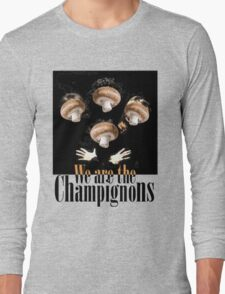 We are the champignons Long Sleeve T-Shirt