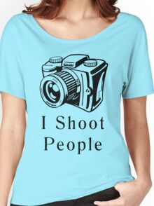 I Shoot People Women's Relaxed Fit T-Shirt