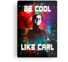 Be Cool Like Carl Metal Print