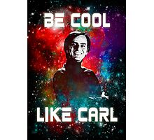 Be Cool Like Carl Photographic Print