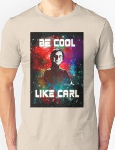 Be Cool Like Carl Unisex T-Shirt