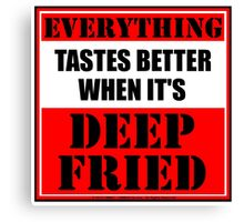 Everything Tastes Better When It's Deep Fried Canvas Print