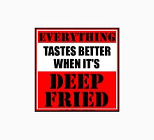 Everything Tastes Better When It's Deep Fried Unisex T-Shirt