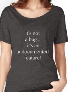 It's not a bug! - software engineering, developer, coding, debugging, debugger, computer programming Women's Relaxed Fit T-Shirt