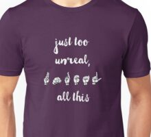 Just too unreal, all this - Spring Awakening Unisex T-Shirt