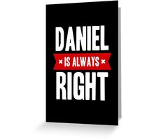 Daniel is Always Right Greeting Card