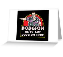 We've Got Dodgson Here Greeting Card