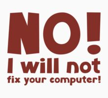 NO! I will not fix your computer! by FunniestSayings