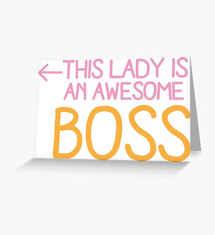 This lady is an awesome BOSS Greeting Card