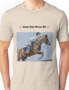 Just Get Over It! - Horse T-Shirt Unisex T-Shirt