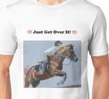 Just Get Over It! - Horse T-Shirt Unisex T-Shirt