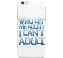 Who let me adult? I can't adult. iPhone Case/Skin