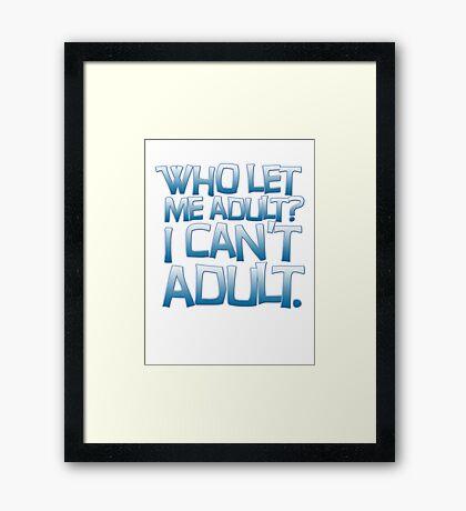 Who let me adult? I can't adult. Framed Print