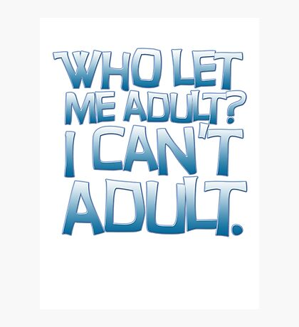 Who let me adult? I can't adult. Photographic Print