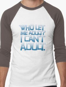 Who let me adult? I can't adult. Men's Baseball ¾ T-Shirt