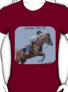 Jump For It! Horse T-Shirt T-Shirt