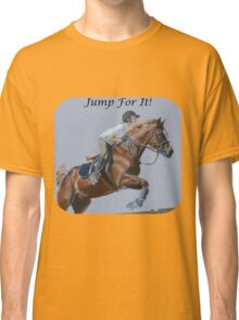 Jump For It! Horse T-Shirt Classic T-Shirt