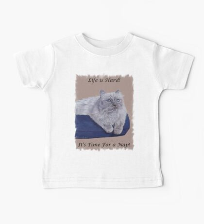 Life is Hard! It's Time For a Nap! Himalayan Cat T-Shirt Baby Tee
