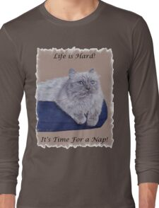 Life is Hard! It's Time For a Nap! Himalayan Cat T-Shirt Long Sleeve T-Shirt