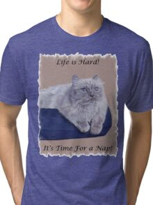 Life is Hard! It's Time For a Nap! Himalayan Cat T-Shirt Tri-blend T-Shirt