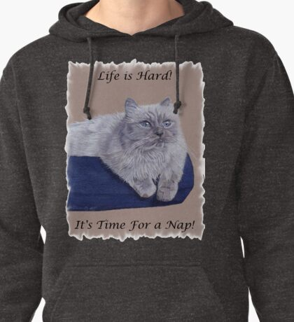 Life is Hard! It's Time For a Nap! Himalayan Cat T-Shirt Pullover Hoodie